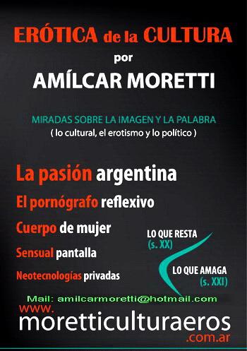 ERÓTICA DE LA CULTURA. Hotmail. www.moretticulturaeros.com.ar
