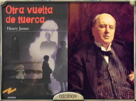 """Henry James, gran precursor de toda la novela del siglo XX, maestro de la literatura, autor de una pequeña y escalofriante """"nouvelle"""": """"Otra vuelta de tuerca""""."""