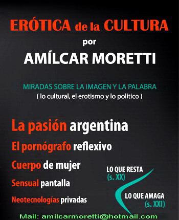 Blog ERÓTICA DE LA CULTURA: https://amilcarmoretti.wordpress.com Página web: www.moretticulturaeros.com.ar